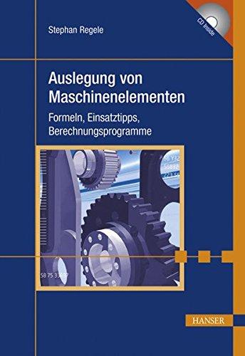 Auslegung von Maschinenelementen: Formeln, Einsatztipps, Berechnungsprogramme