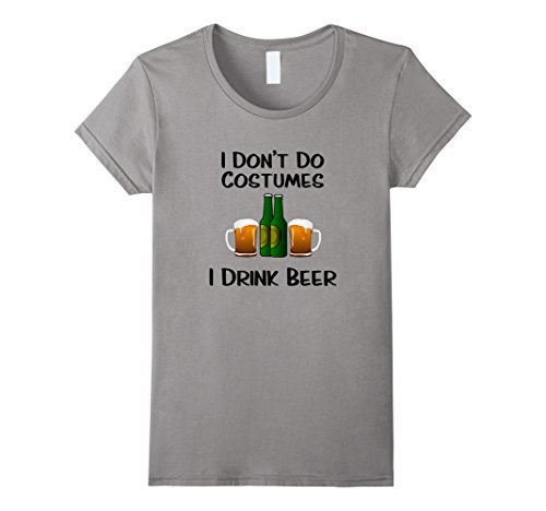 Costumes It Yourself Ladies Do For (Womens I Don't Do Costumes for Halloween - I Drink Beer T-Shirt Small)