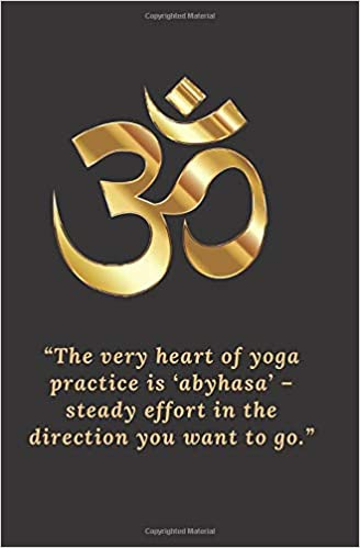 The very heart of yoga practice is abyhasa - steady effort ...