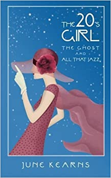 The 20's Girl, the ghost, and all that jazz by June Kearns (2013-11-14)