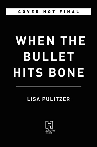 Ebook cover from When the Bullet Hits Bone by Lisa Pulitzer