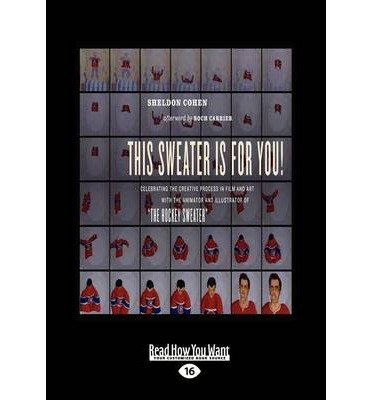 """Download [(This Sweater is for You!: Celebrating the Creative Process in Film and Art: with the Animator and Illustrator of """"the Hockey Sweater"""")] [Author: Roch Carrier] published on (November, 2012) PDF"""