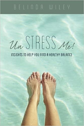 Un-Stress Me!: Insights to Help You Find aHealthy Balance