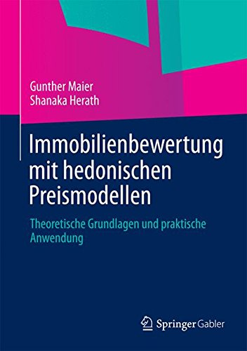 Immobilienbewertung mit hedonischen Preismodellen: Theoretische Grundlagen und praktische Anwendung