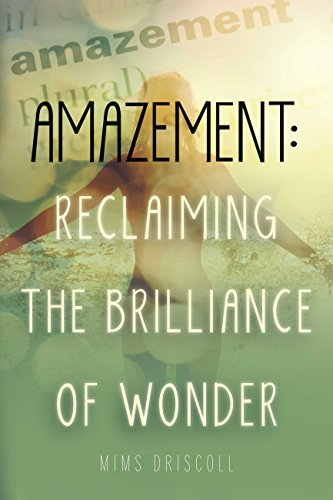 Download for free Amazement: Reclaiming the Brilliance of Wonder