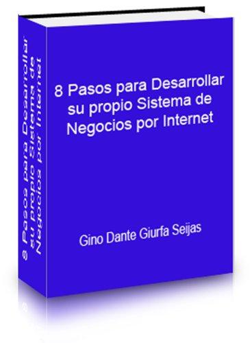 Descargar Libro 8 Pasos Para Desarrollar Su Propio Sistema De Negocios Por Internet Gino Giurfa Seijas