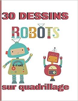 30 Dessins Sur Quadrillage 6 11 Ans Robots Livre Pour Apprendre A Reproduire Un Modele Un Dessin Symetrie Coloriage French Edition S Amusant Apprendre En 9798699850969 Amazon Com Books