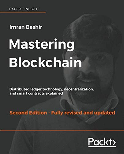 Mastering Blockchain: Distributed ledger technology, decentralization, and smart contracts explained, 2nd Edition by Packt Publishing