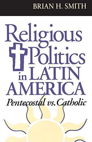 Religious Politics in Latin America, Pentecostal vs. Catholic (Kellogg Institute Series on Democracy and Development)