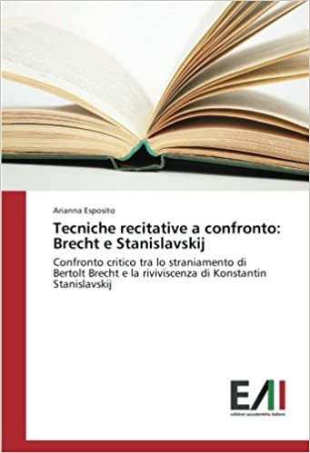 Tecniche recitative a confronto: Brecht e Stanislavskij: Confronto critico tra lo straniamento di Bertolt Brecht e la riviviscenza di Konstantin Stanislavskij