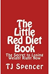 The Little Red Diet Book: The Secret to Losing Weight Right Now by TJ Spencer (2013-04-01) Mass Market Paperback