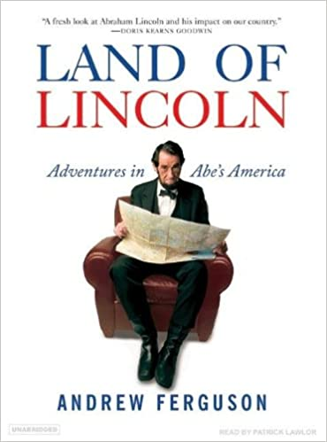 Land of lincoln adventures in abes america andrew ferguson land of lincoln adventures in abes america andrew ferguson patrick lawlor amazon books fandeluxe Gallery