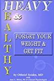 img - for Heavy and Healthy - Forget your weight and get fit book / textbook / text book