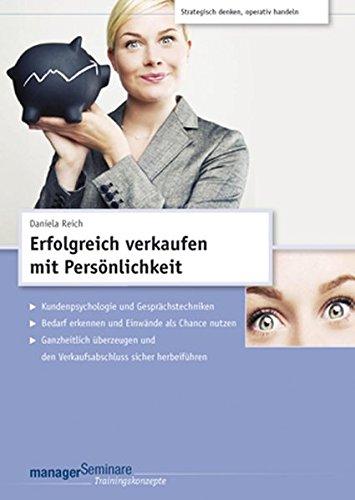 Erfolgreich verkaufen mit Persönlichkeit (Trainingskonzept): Kundenpsychologie und Gesprächstechniken. Bedarf erkennen und Einwände als Chance nutzen. ... und den Verkaufsabschluss sicher herbeiführen