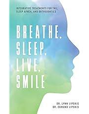 Breathe, Sleep, Live, Smile: Integrative Treatments For TMJ, Sleep Apnea, And Orthodontics