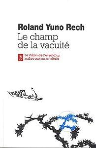 Le champ de la vacuité : L'enseignement de Maître Wanshi, Volume I par Roland Rech