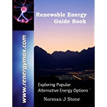Renewable Energy Guide Book: Introduction To Popular Alternative Energy Options For A More Sustainable 'Green' Lifestyle