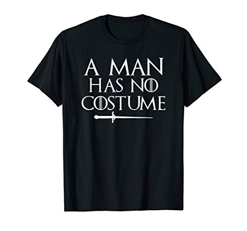 Funny Game Of Thrones Halloween Costumes (A Man Has No Costume Shirt Funny Holiday)