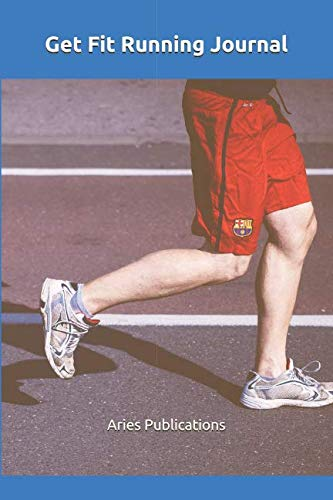 Get Fit Running Journal: Undated Log Book for Runners to Track Running Time, Training Schedule, Distance, Speed, Weather, Temperature and Heart Rate : ... Marathons and Half Marathons: Daily notebook
