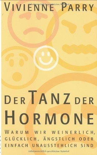 Der Tanz Der Hormone  Warum Wir Weinerlich Glücklich ängstlich Oder Einfach Unausstehlich Sind
