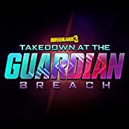 Borderlands 3: Takedown At The Guardian Breach