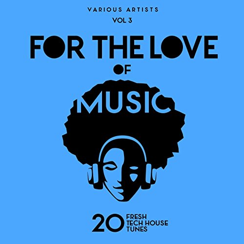 For The Love Of Music (20 Fresh Tech House Tunes), Vol. 3 - Love Music Tech House