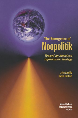 The Emergence of Noopolitik: Toward an American Information Strategy (1999) (Rand Monograph Report)