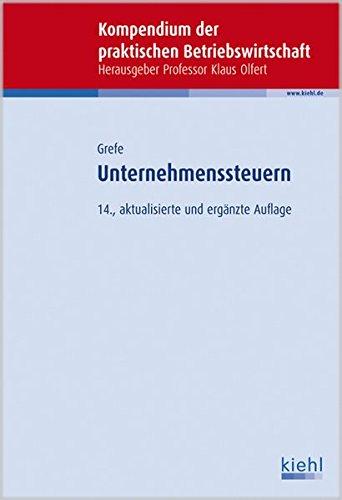 Unternehmenssteuern (Kompendium der praktischen Betriebswirtschaft) Broschiert – 4. April 2011 Cord Grefe Kiehl 347058544X Besteuerung