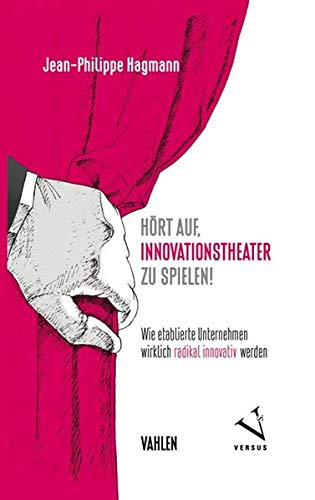 Hört auf, Innovationstheater zu spielen!: Wie etablierte Unternehmen wirklich radikal innovativ werden Gebundenes Buch – 28. Februar 2018 Jean-Philippe Hagmann Hört auf Vahlen 3800656302