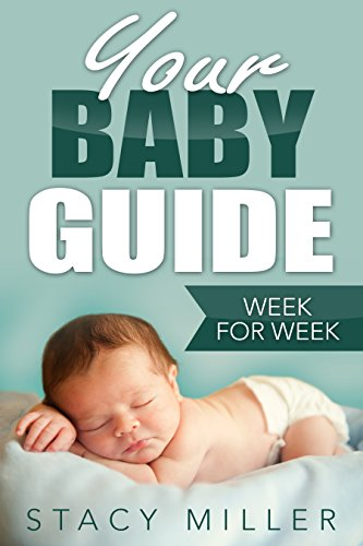 Pregnancy: Your Baby Guide Week For Week (Parenting, Baby Guide, New Parent Books, Childbirth, Motherhood)