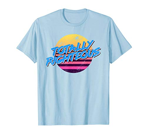 80s Shirt Totally Righteous T-Shirt Throwback 80's ()