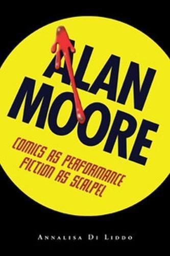 Alan Moore: Comics As Performance, Fiction As Scalpel pdf