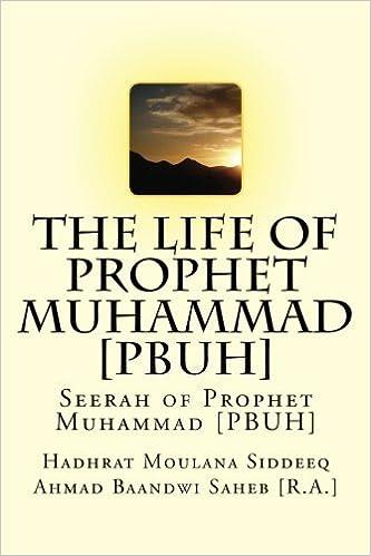 The Life of Prophet Muhammad [PBUH]: Seerah of Prophet Muhammad [PBUH] by Hadhrat Moulana Siddeeq Ahmad Baandwi Saheb [R.A.] (2016-01-26)