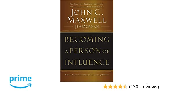 Becoming a Person of Influence: How to Positively Impact the Lives ...