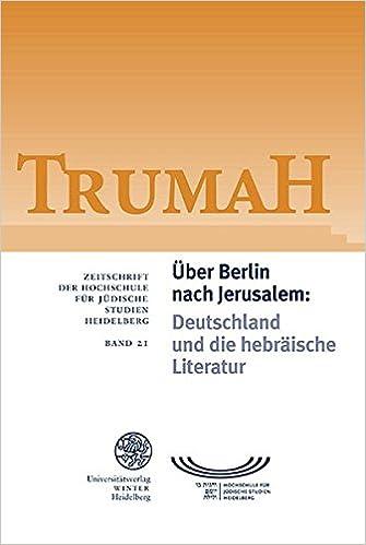 Trumah / Band 21: Uber Berlin Nach Jerusalem: Deutschland Und Die Hebraische Literatur/Germany and Hebrew Literature (Trumah. Zeitschrift Der Hochschule Fur Judische Studien Heid)