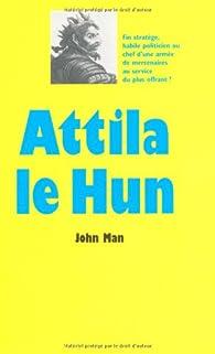 Attila le Hun par John Man