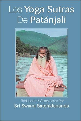 Los Yoga Sutras De Patanjali: Traduccion Y Comentarios Por Sri Swami Satchidananda por Swami Satchidananda epub