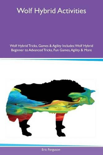 Wolf Hybrid Activities Wolf Hybrid Tricks, Games & Agility Includes: Wolf Hybrid Beginner to Advanced Tricks, Fun Games, Agility & More