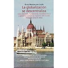 Globalización se descentraliza, La. Libre mercado, fundaciones, sociedad cívica y gobirno civil en las regiones del mundo