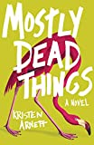 """""""Mostly Dead Things"""" av Kristen Arnett"""