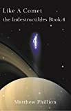 Like A Comet: The Indestructibles Book 4