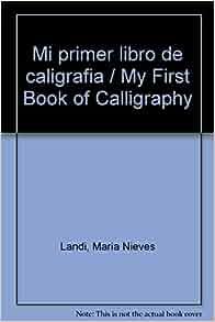 Mi primer libro de caligrafia / My First Book of Calligraphy: Maria Nieves Landi: 9789507687198: Amazon.com: Books