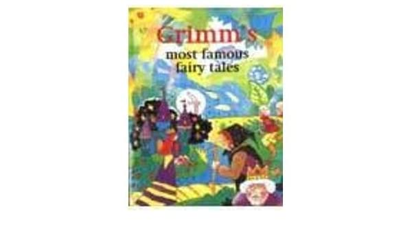 Grimm's Most Famous Fairy Tales: The Brothers Grimm