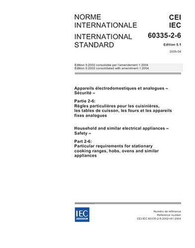 IEC 60335-2-6 Ed. 5.1 b:2005, Household and similar electrical appliances - Safety - Part 2-6: Particular requirements for stationary cooking ranges, hobs, ovens and similar appliances