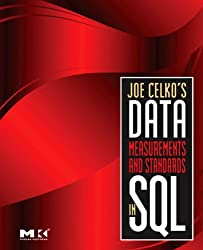 Joe Celko's Data, Measurements and Standards in SQL (The Morgan Kaufmann Series in Computer Architecture and Design)