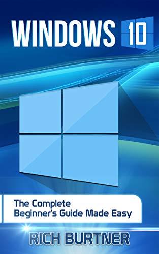 WINDOWS 10: The Complete Beginner's Guide Made Easy Reader