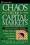 Chaos and Order in the Capital Markets : New Views of Cycles, Prices and Market Volatility, Peters, Edgar E., 0471533726