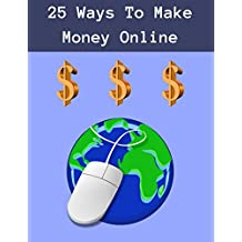 25 Ways To Make Money Online: Simple strategies to earn a living or side income online.