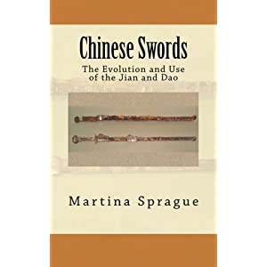 Chinese Swords: The Evolution and Use of the Jian and Dao (Knives, Swords, and Bayonets: A World History of Edged Weapon Warfare)