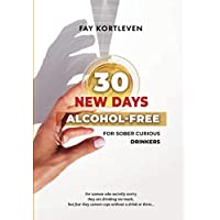 30 NEW DAYS ALCOHOL-FREE: For Sober Curious Drinkers